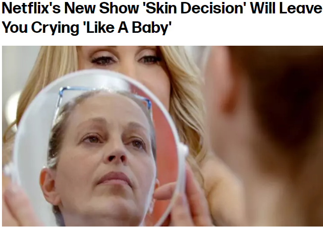 Netflix's New Show 'Skin Decision' Will Leave You Crying 'Like A Baby.'